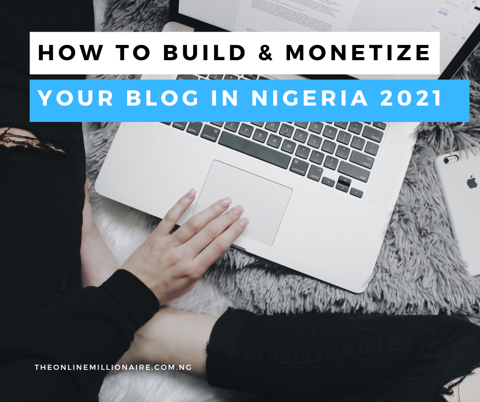 13 Sure-Fire Ways to Build And Monetize Your Blog In Nigeria 2021