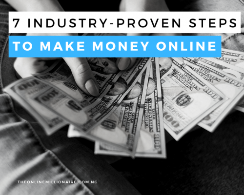 7 Industry Proven Steps to Make Money Online